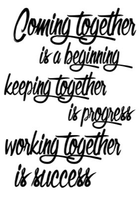 Foto van Coming together is a beginning keeping together is progress working together is succes - zwart