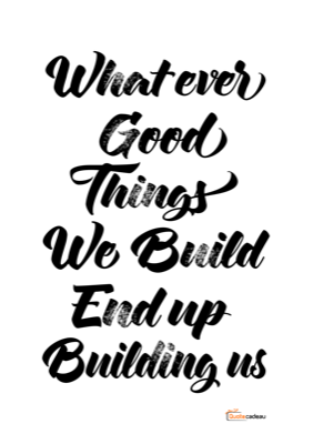 Foto van What ever good things we build end up building us - zwart