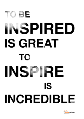 Foto van To be inspired is great, but to inspire is incredible - zwart