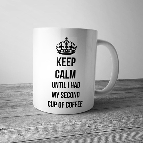 Keep Calm until I had my second cup of coffee - Mok