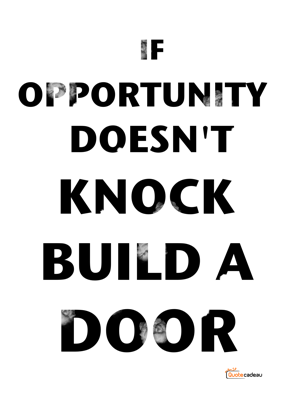 Foto van If opportunity doesnt knock, build a door - zwart