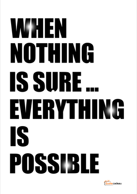Foto van When nothing is sure everything is possible - zwart