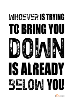 Foto van Whoever is trying to bring you down is already below you - zwart