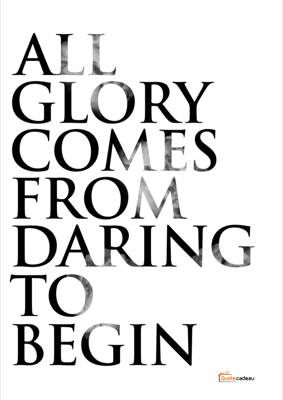 Foto van All glory comes from daring to begin - zwart