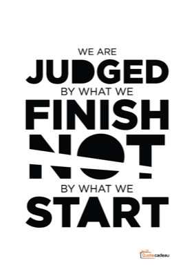 Foto van We are judged by what we finish not by what we start - zwart