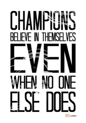 Foto van Champions believe in themselves even when no one else does - zwart
