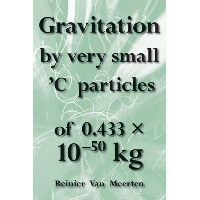 Foto van Gravitation by very small 'C particles of 0.433 x 10 -50 kg (e-boek)